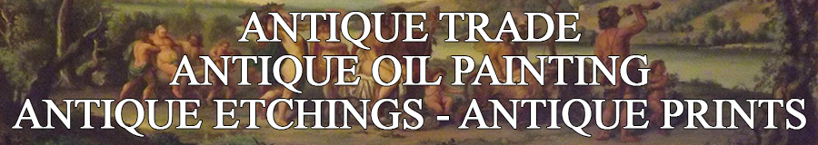ANTIQUE TRADE - ANTIQUE OIL PAINTINGS - ANTIQUE ETCHINGS - ANTIQUE PRINTS.